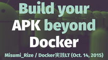 Build your APK beyond Docker #dockerlt // Speaker Deck
