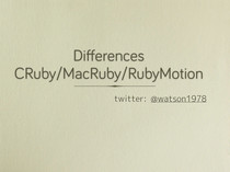 Differences CRuby/MacRuby/RubyMotion // Speaker Deck